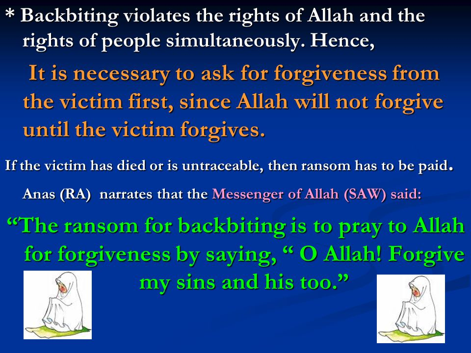 * Backbiting violates the rights of Allah and the rights of people simultaneously. Hence,