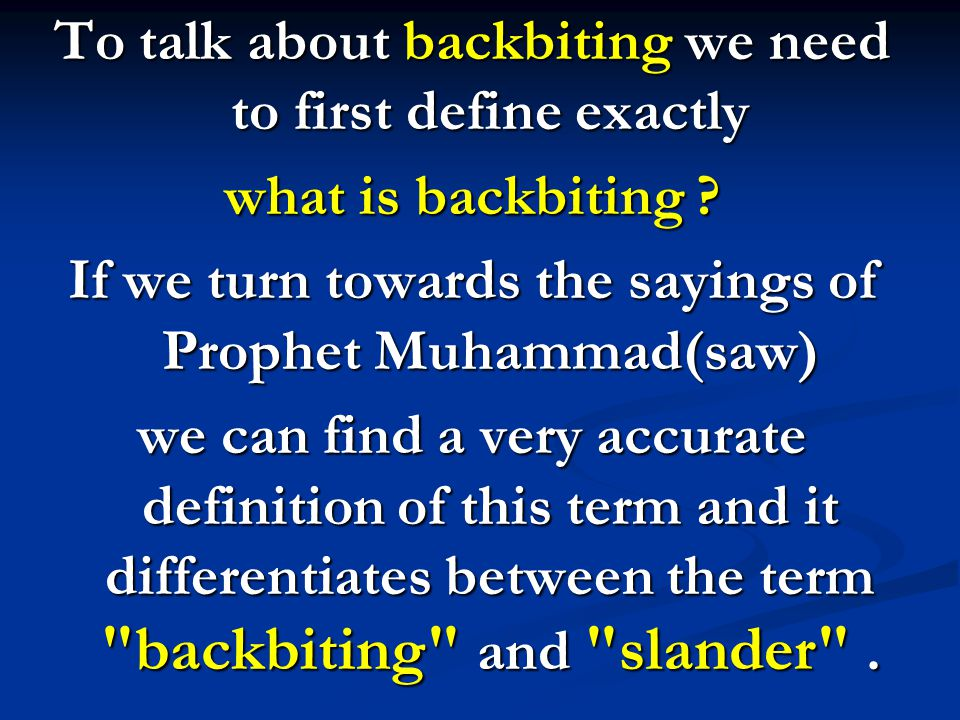 To talk about backbiting we need to first define exactly