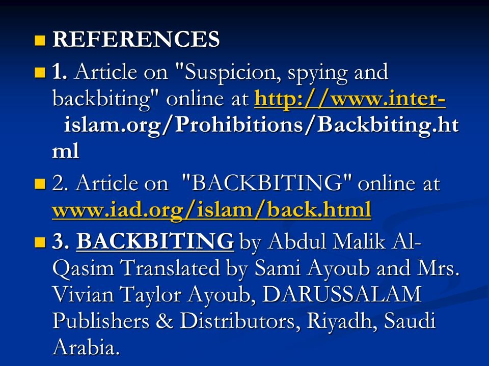 REFERENCES 1. Article on Suspicion, spying and backbiting online at http://www.inter- islam.org/Prohibitions/Backbiting.html.