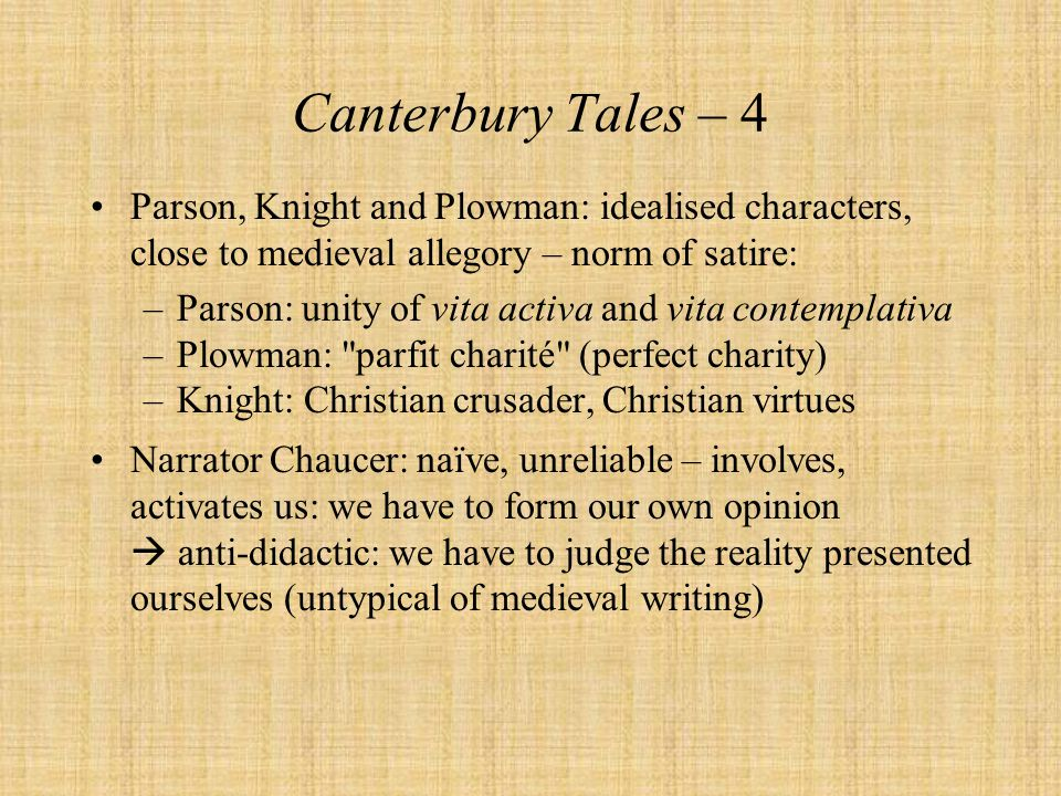 Canterbury Tales – 4 Parson, Knight and Plowman: idealised characters, close to medieval allegory – norm of satire: