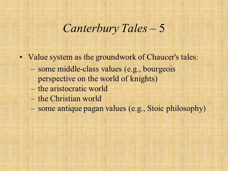 Canterbury Tales – 5 Value system as the groundwork of Chaucer s tales: some middle-class values (e.g., bourgeois.