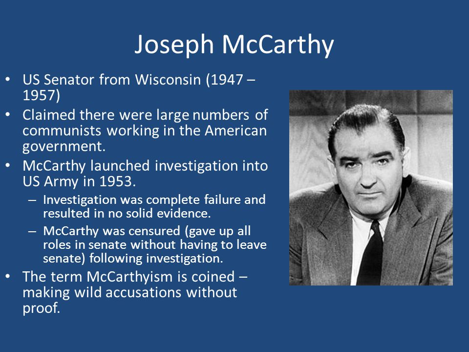 Joseph McCarthy US Senator from Wisconsin (1947 – 1957)