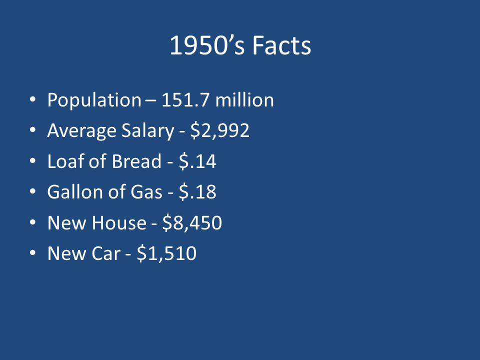 1950's Facts Population – 151.7 million Average Salary - $2,992
