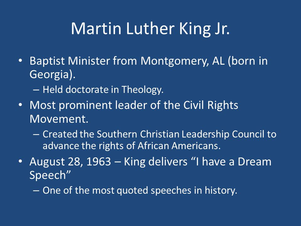 Martin Luther King Jr. Baptist Minister from Montgomery, AL (born in Georgia). Held doctorate in Theology.