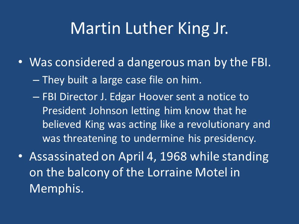 Martin Luther King Jr. Was considered a dangerous man by the FBI.