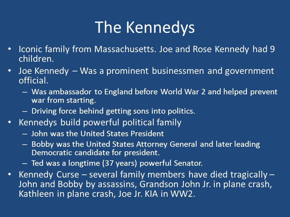 The Kennedys Iconic family from Massachusetts. Joe and Rose Kennedy had 9 children.