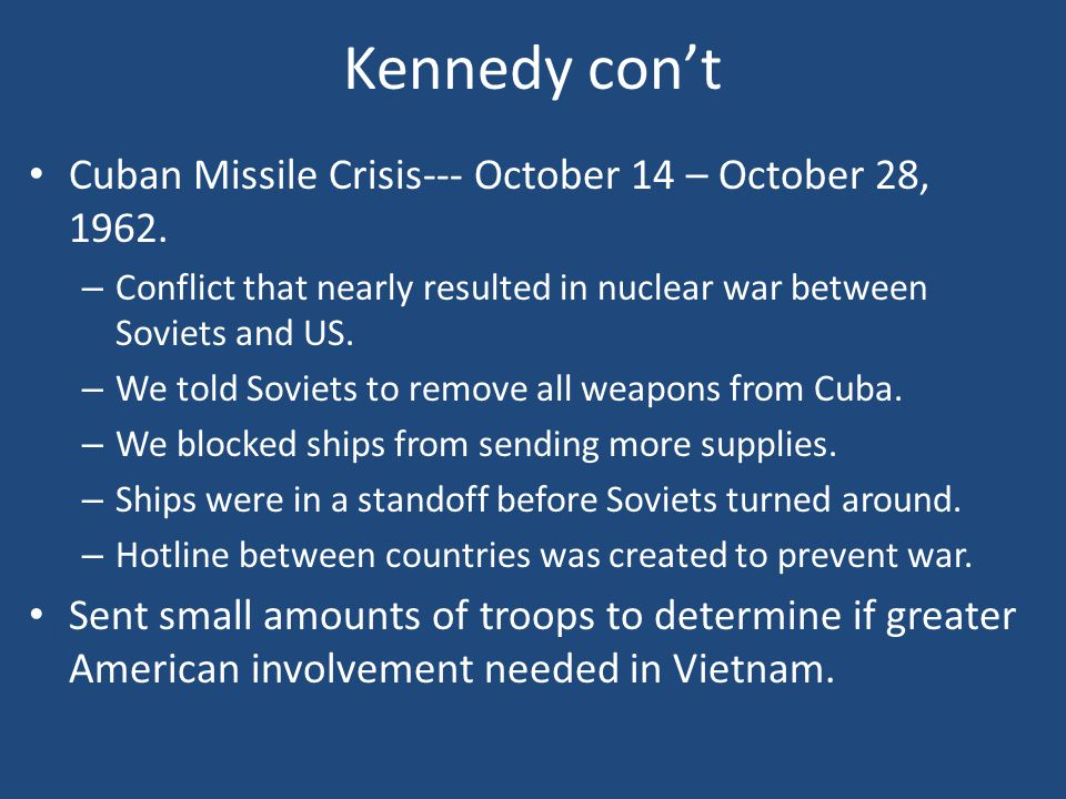 Kennedy con't Cuban Missile Crisis--- October 14 – October 28, 1962.