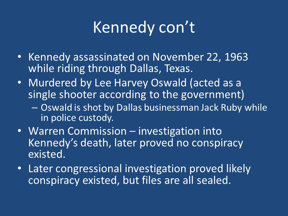 Kennedy con't Kennedy assassinated on November 22, 1963 while riding through Dallas, Texas.