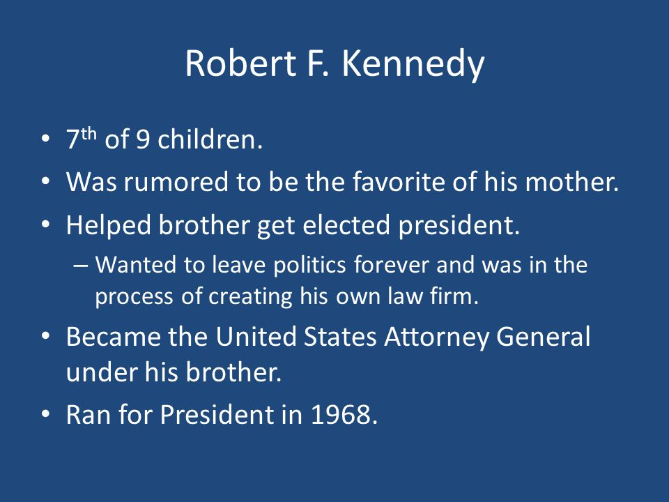 Robert F. Kennedy 7th of 9 children.