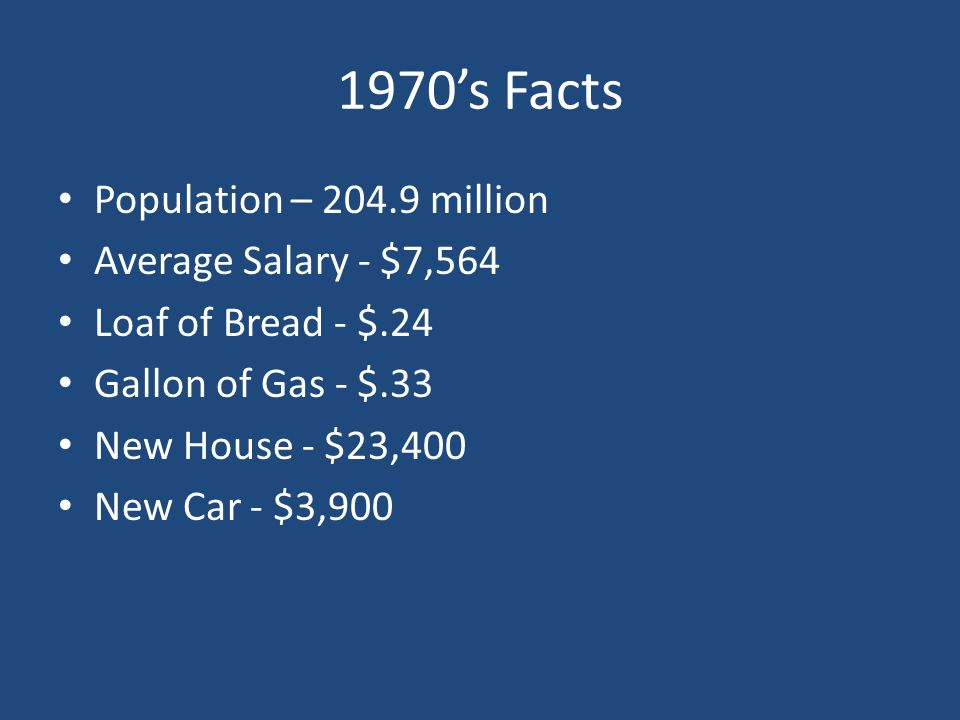 1970's Facts Population – 204.9 million Average Salary - $7,564