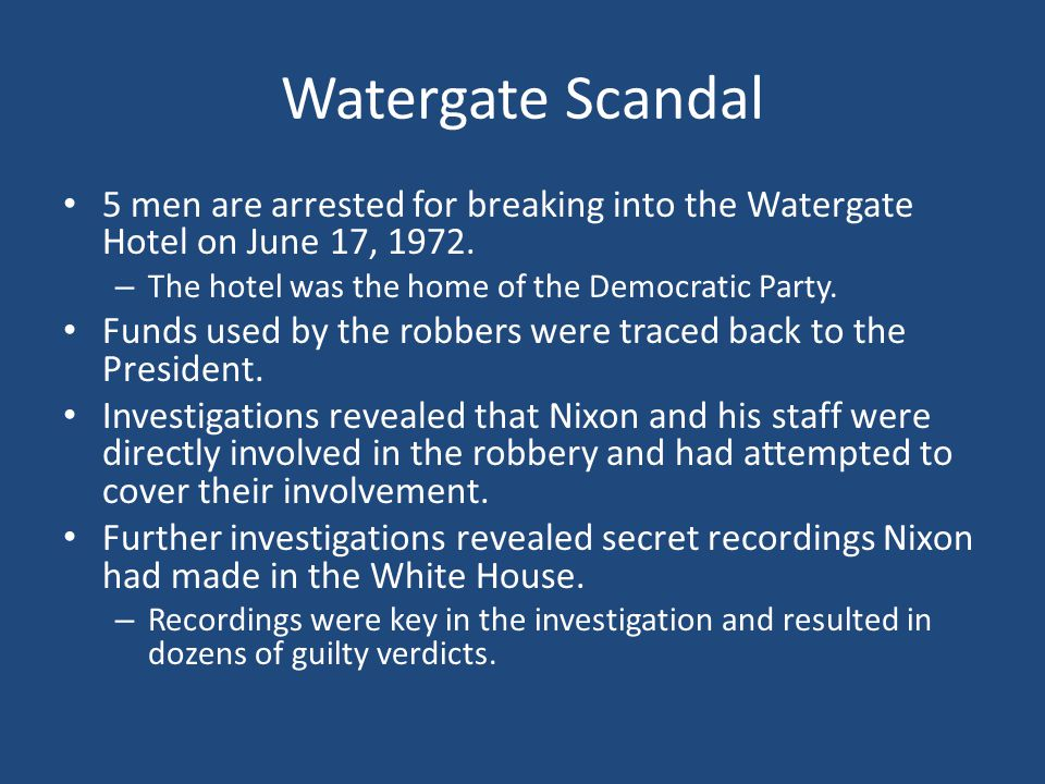 Watergate Scandal 5 men are arrested for breaking into the Watergate Hotel on June 17, 1972. The hotel was the home of the Democratic Party.