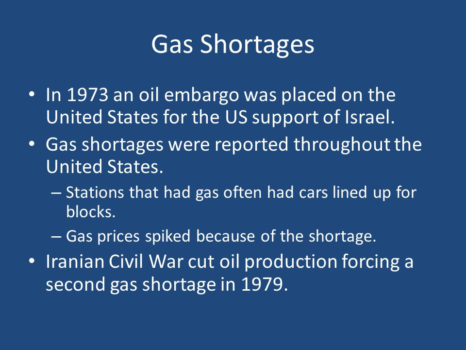 Gas Shortages In 1973 an oil embargo was placed on the United States for the US support of Israel.