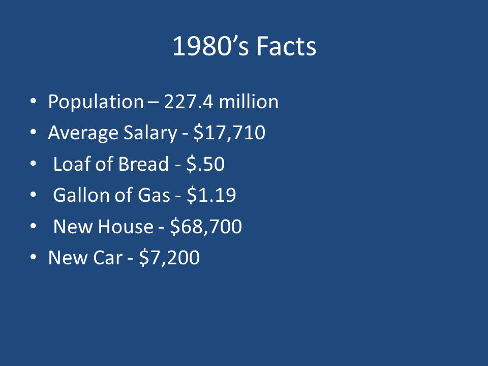 1980's Facts Population – 227.4 million Average Salary - $17,710