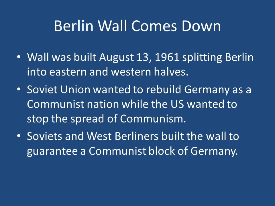 Berlin Wall Comes Down Wall was built August 13, 1961 splitting Berlin into eastern and western halves.
