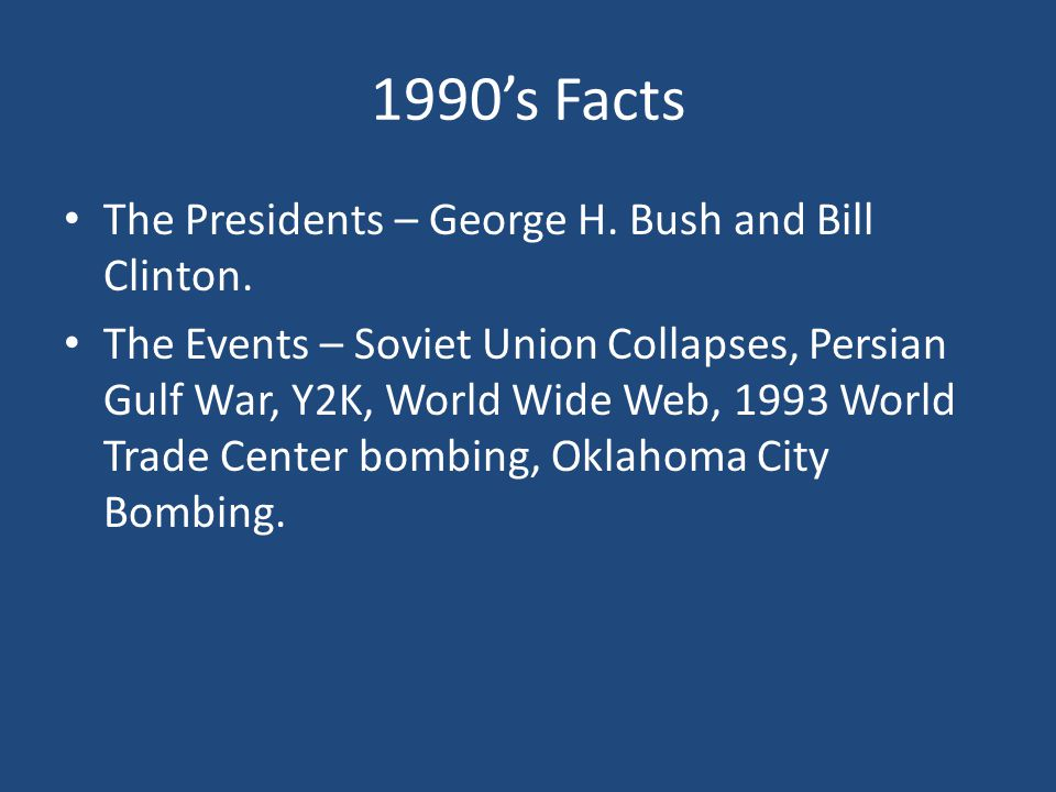 1990's Facts The Presidents – George H. Bush and Bill Clinton.