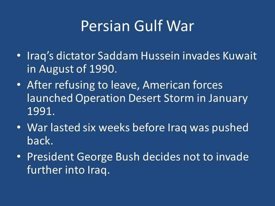 Persian Gulf War Iraq's dictator Saddam Hussein invades Kuwait in August of 1990.