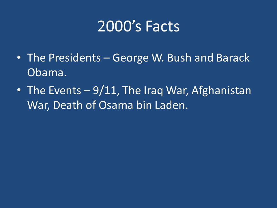 2000's Facts The Presidents – George W. Bush and Barack Obama.