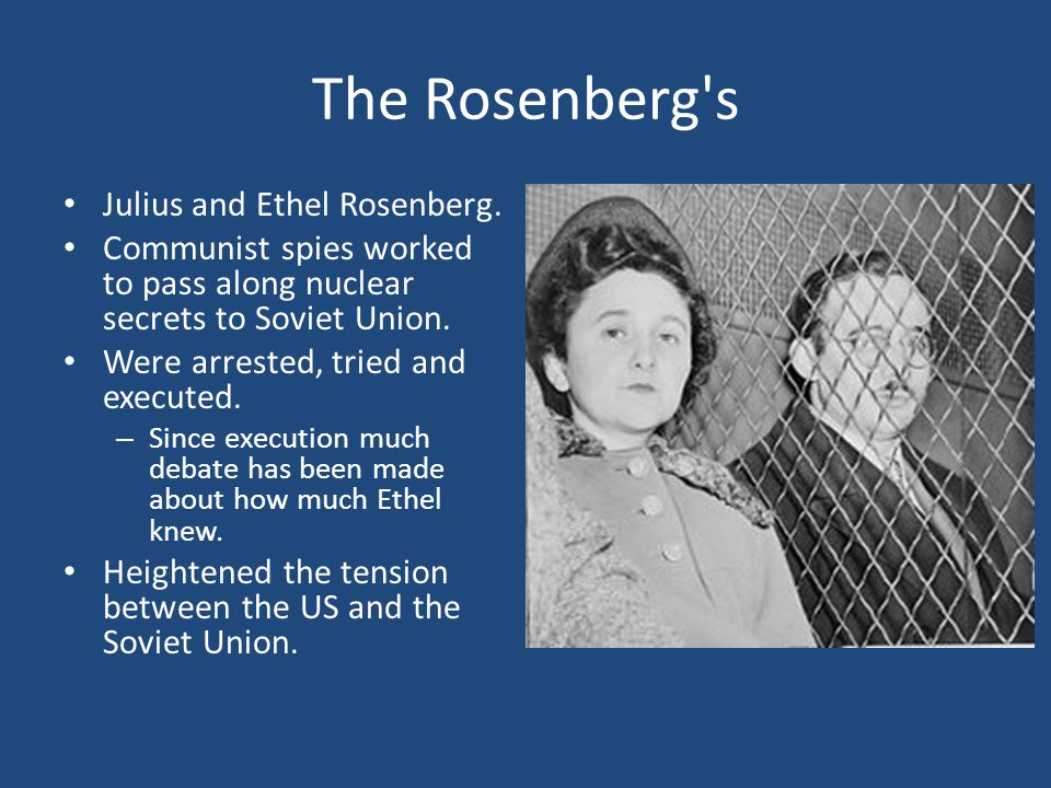 The Rosenberg s Julius and Ethel Rosenberg.