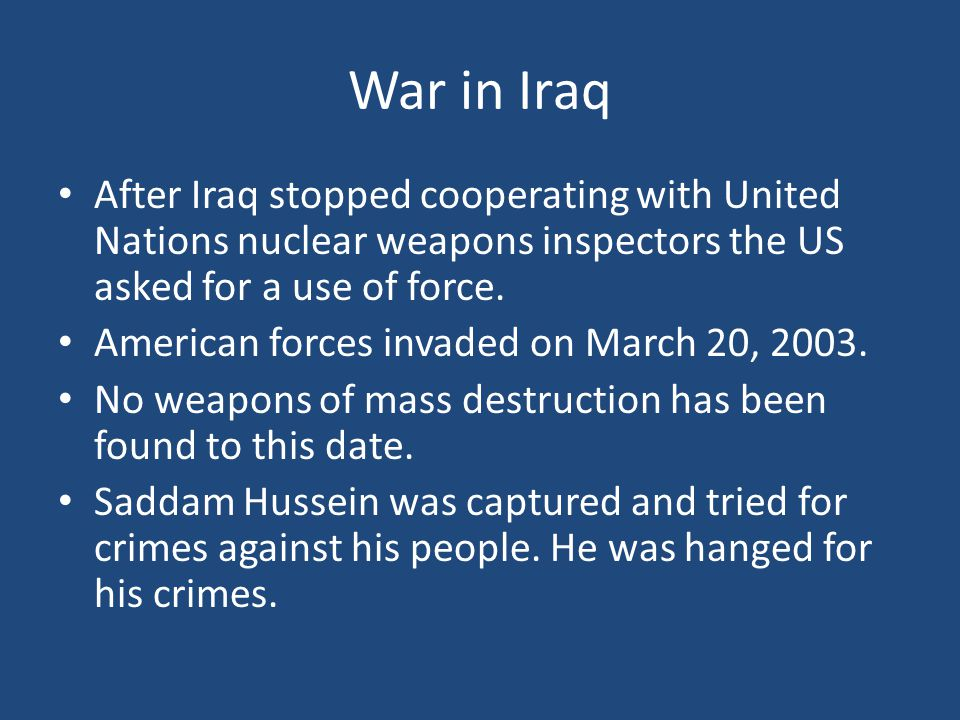 War in Iraq After Iraq stopped cooperating with United Nations nuclear weapons inspectors the US asked for a use of force.