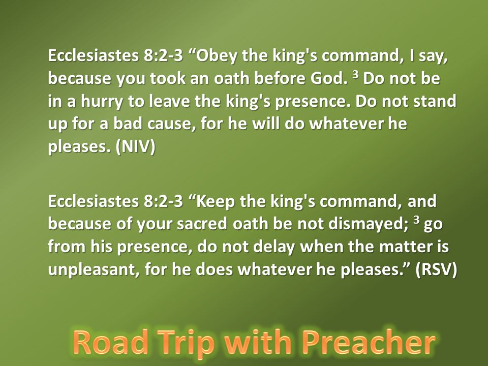Ecclesiastes 8:2-3 Obey the king s command, I say, because you took an oath before God.