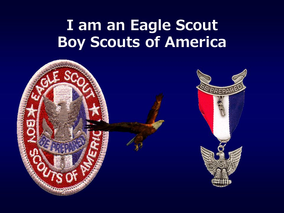 I am an Eagle Scout Boy Scouts of America