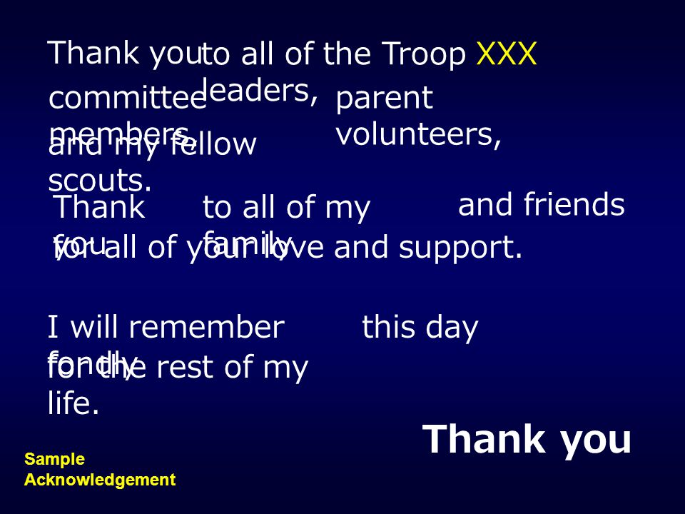 Thank you Thank you to all of the Troop XXX leaders,
