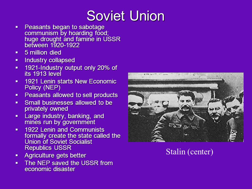 Soviet Union Peasants began to sabotage communism by hoarding food; huge drought and famine in USSR between 1920-1922.