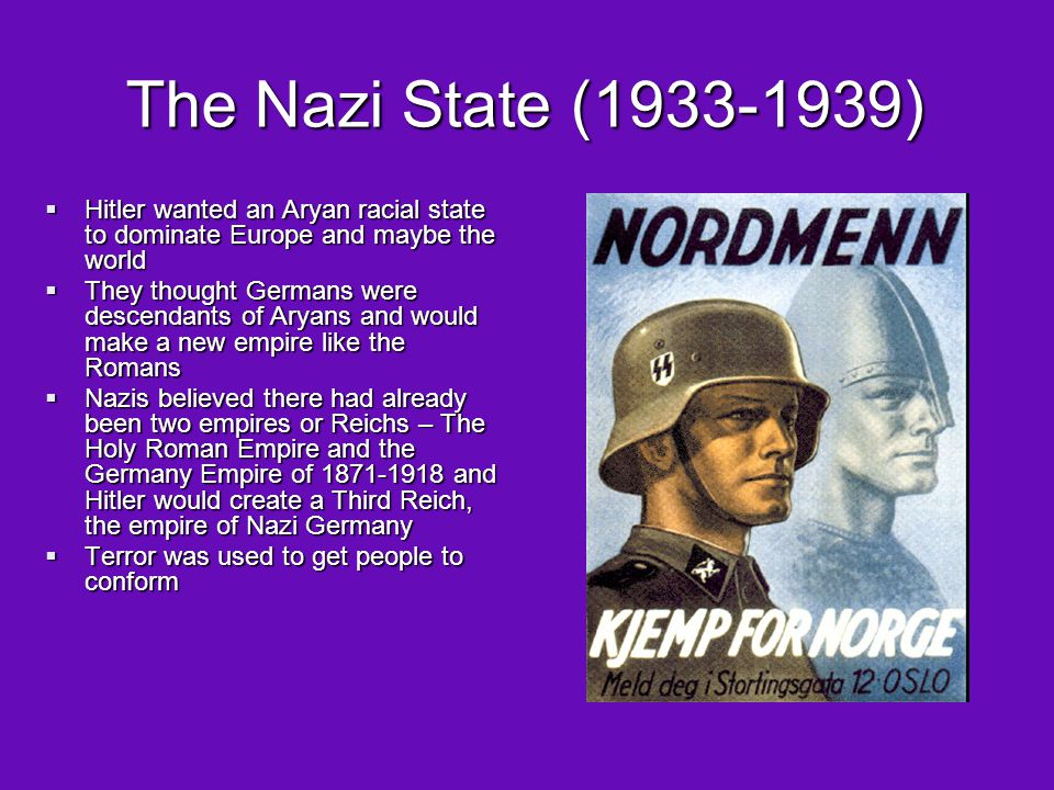 The Nazi State (1933-1939) Hitler wanted an Aryan racial state to dominate Europe and maybe the world.