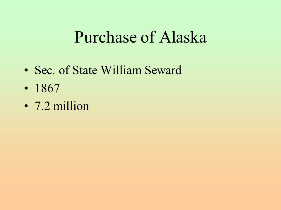 Purchase of Alaska Sec. of State William Seward 1867 7.2 million