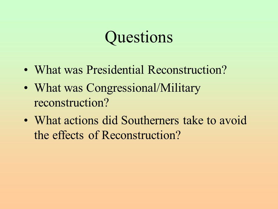 Questions What was Presidential Reconstruction