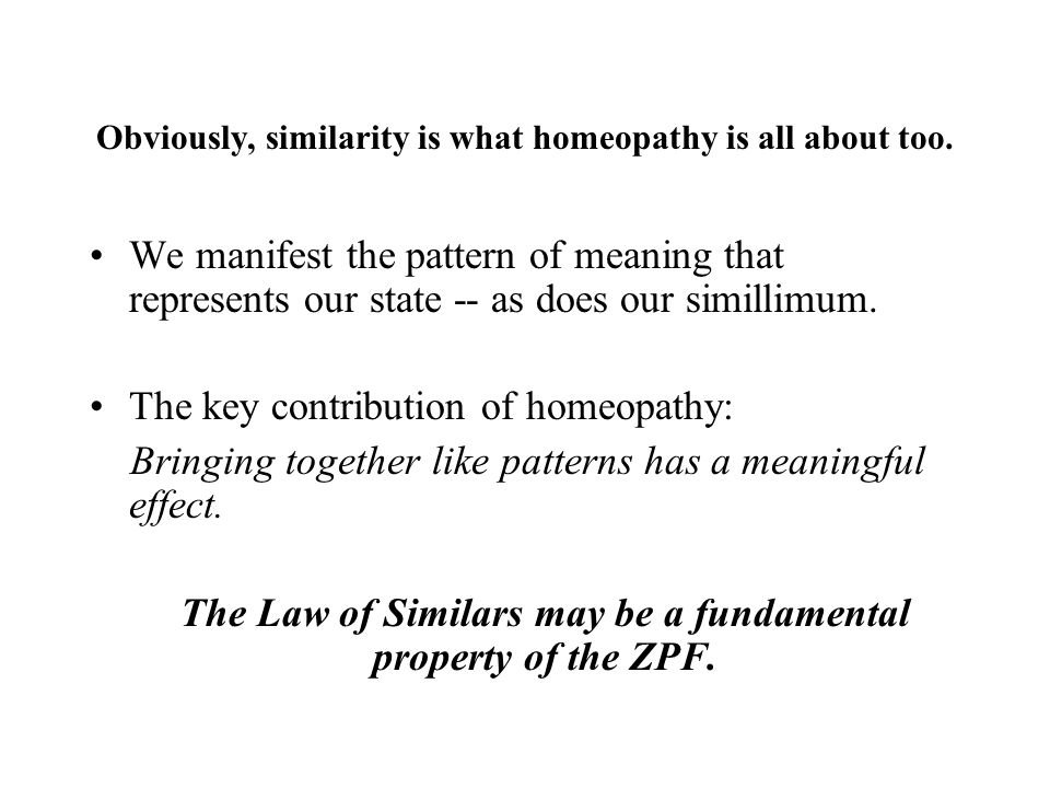 Obviously, similarity is what homeopathy is all about too.