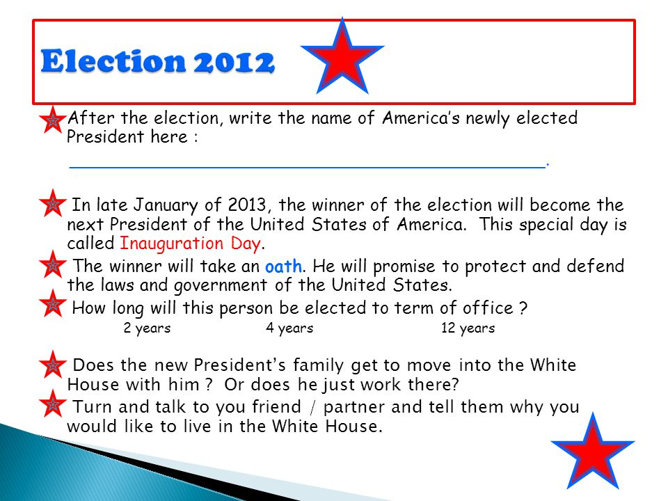 Election 2012 After the election, write the name of America's newly elected President here : ___________________________________________.