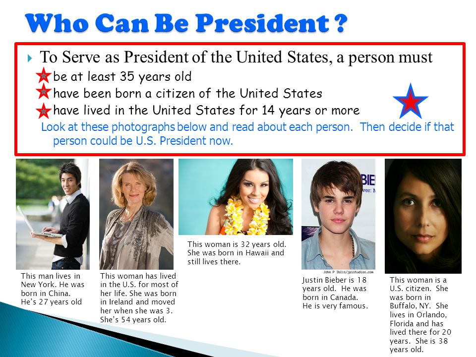 Who Can Be President To Serve as President of the United States, a person must. be at least 35 years old.