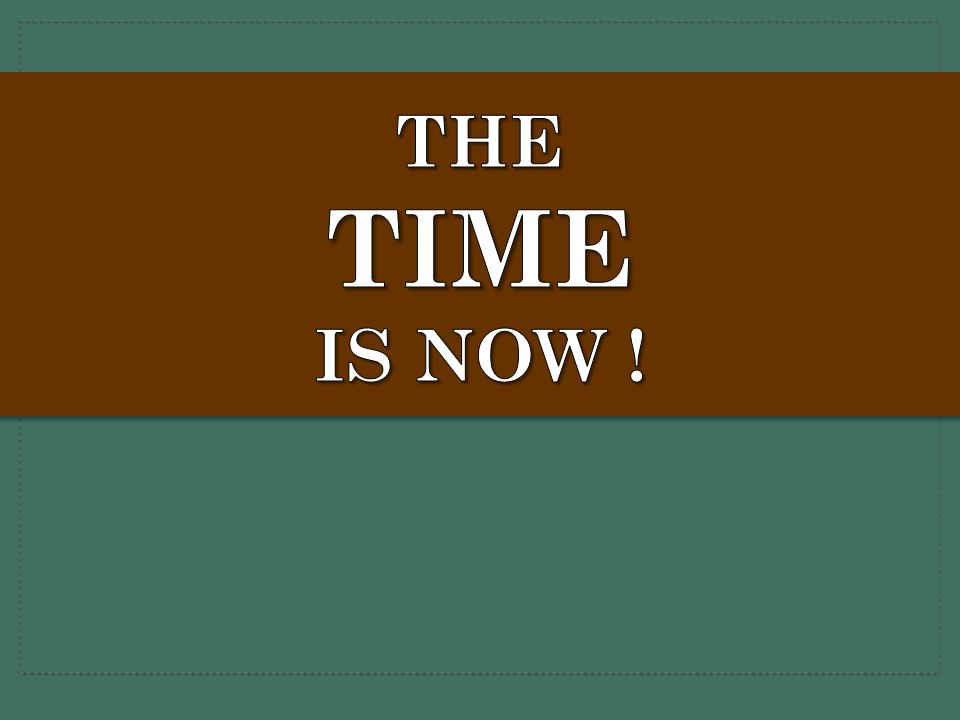 The Time is now !