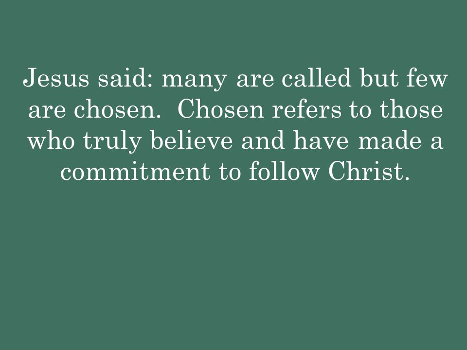 Jesus said: many are called but few are chosen