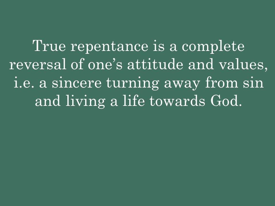 True repentance is a complete reversal of one's attitude and values, i