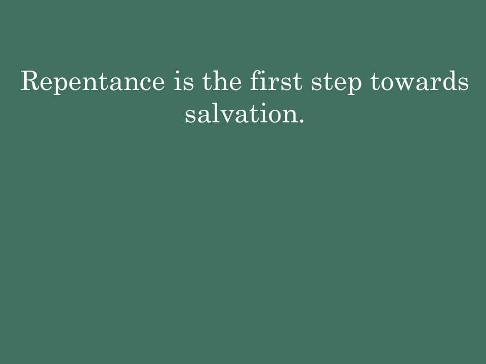Repentance is the first step towards salvation.