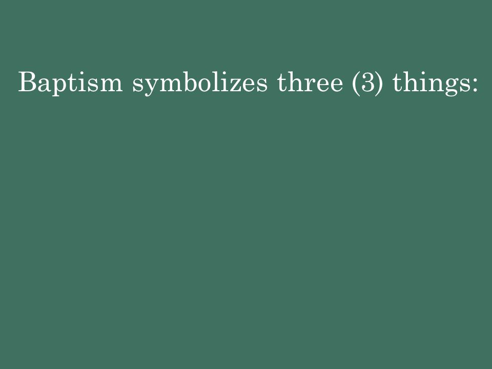 Baptism symbolizes three (3) things: