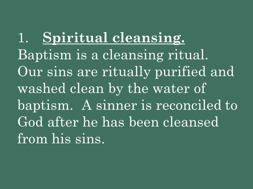 1. Spiritual cleansing. Baptism is a cleansing ritual