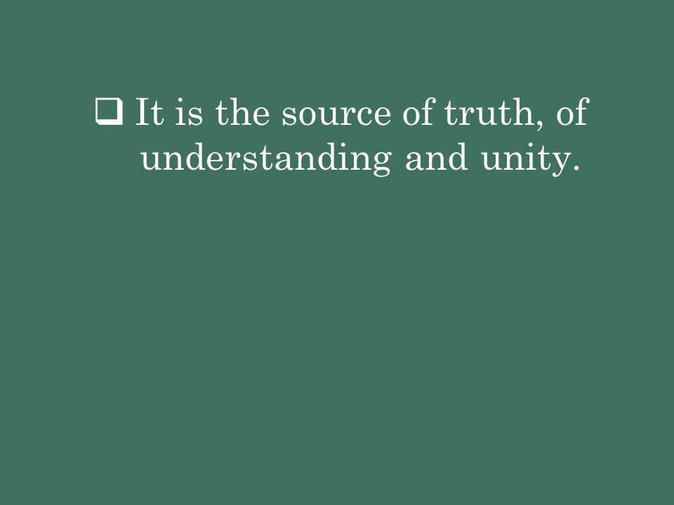 It is the source of truth, of understanding and unity.
