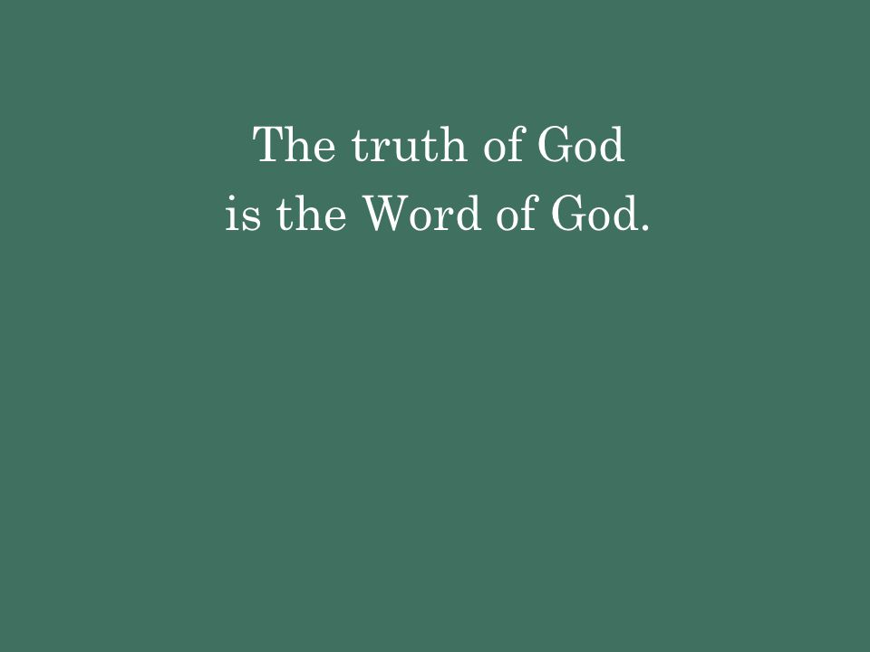 The truth of God is the Word of God.