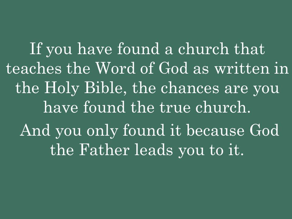 And you only found it because God the Father leads you to it.