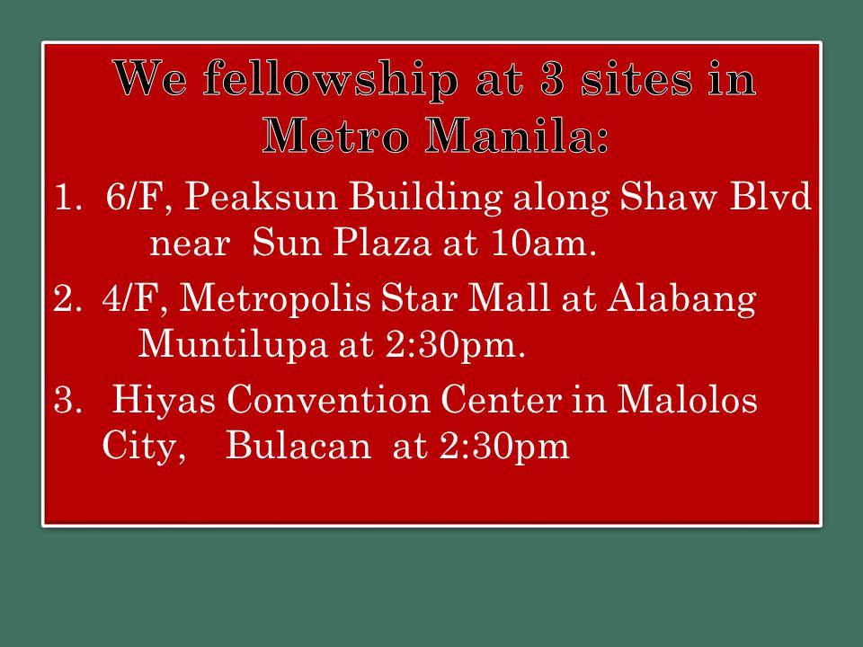 We fellowship at 3 sites in Metro Manila: