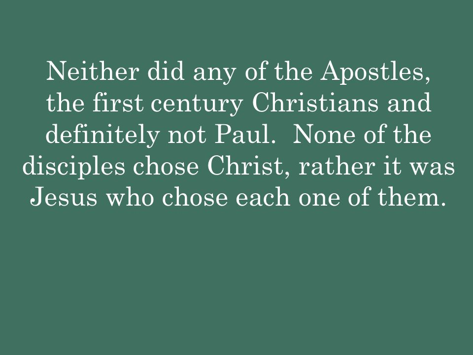 Neither did any of the Apostles, the first century Christians and definitely not Paul.