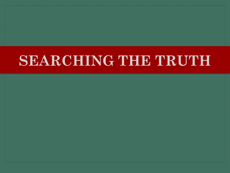 Searching the Truth