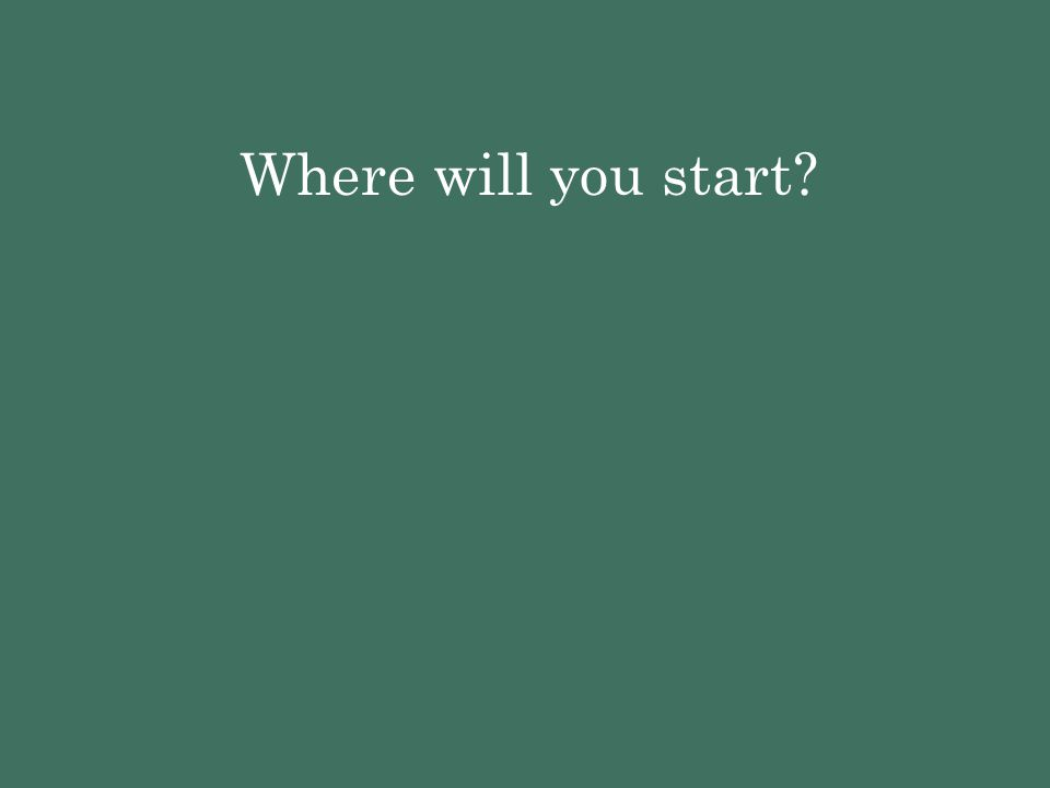 Where will you start