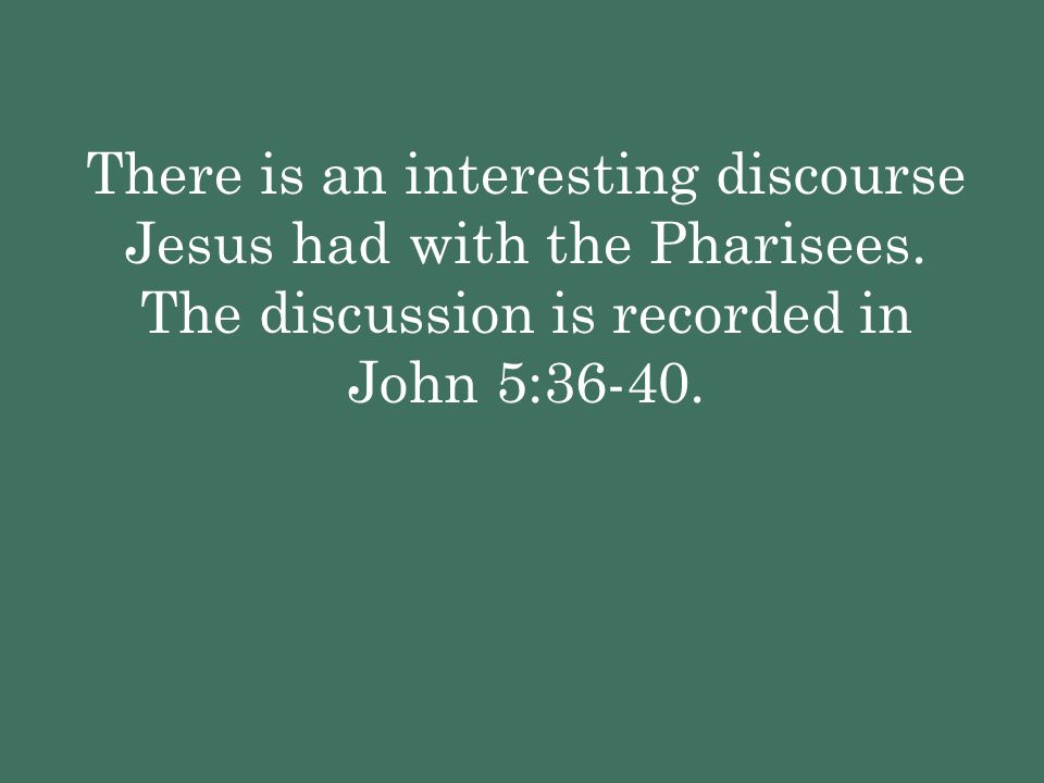 There is an interesting discourse Jesus had with the Pharisees