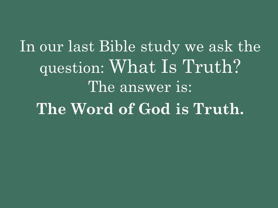 In our last Bible study we ask the question: What Is Truth