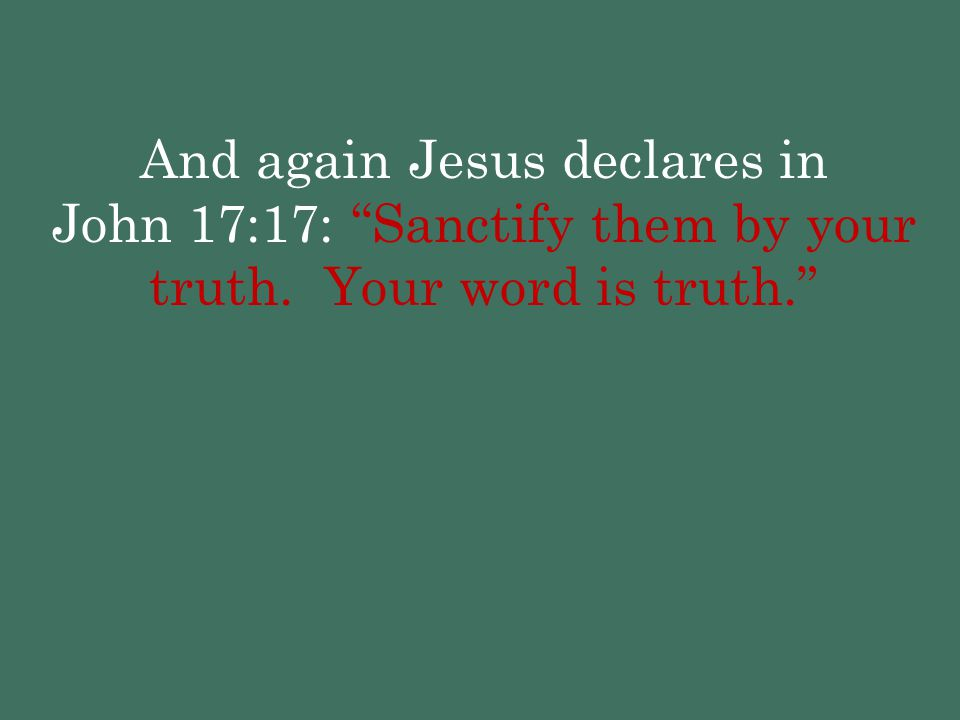 And again Jesus declares in John 17:17: Sanctify them by your truth