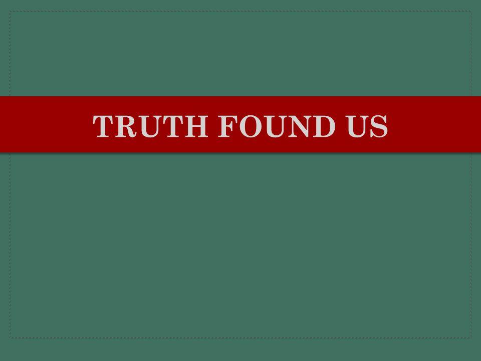 Truth Found Us